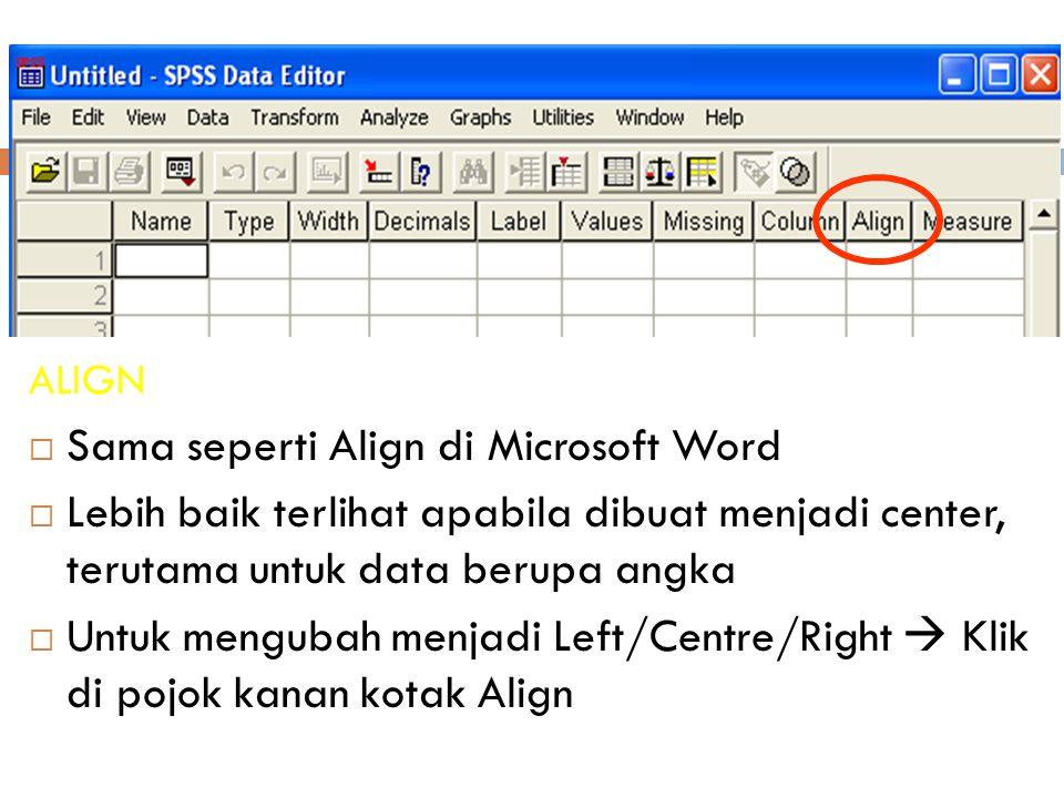 23 ALIGN  Sama seperti Align di Microsoft Word  Lebih baik terlihat apabila dibuat menjadi center, terutama untuk data berupa angka  Untuk mengubah menjadi Left/Centre/Right  Klik di pojok kanan kotak Align
