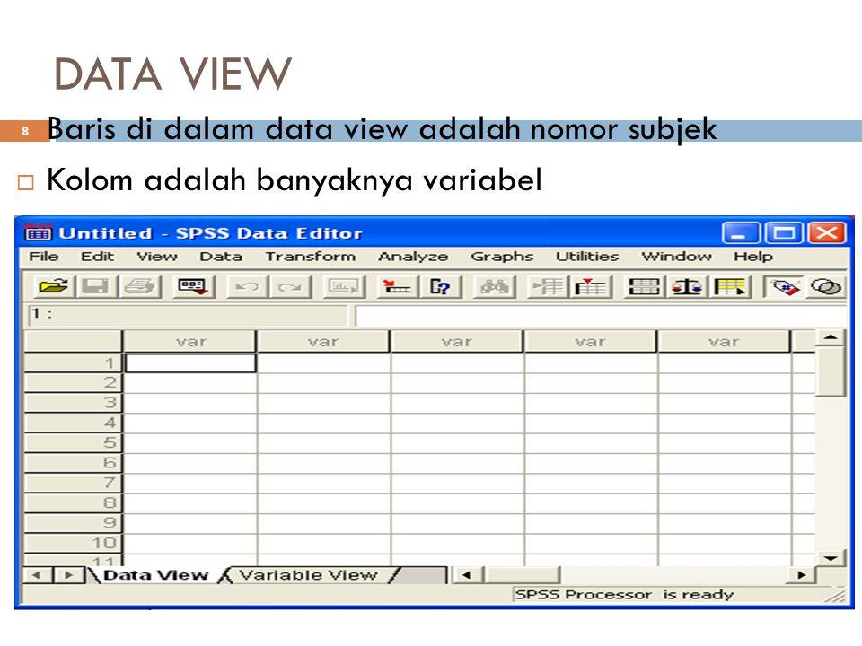 DATA VIEW 8  Baris di dalam data view adalah nomor subjek  Kolom adalah banyaknya variabel