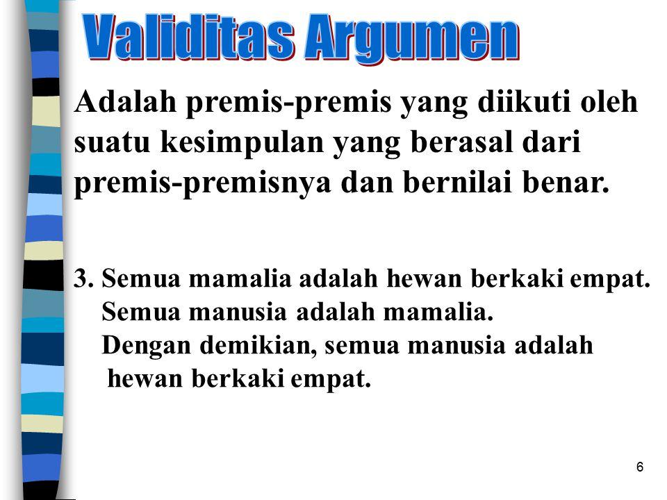 6 Adalah premis-premis yang diikuti oleh suatu kesimpulan yang berasal dari premis-premisnya dan bernilai benar.