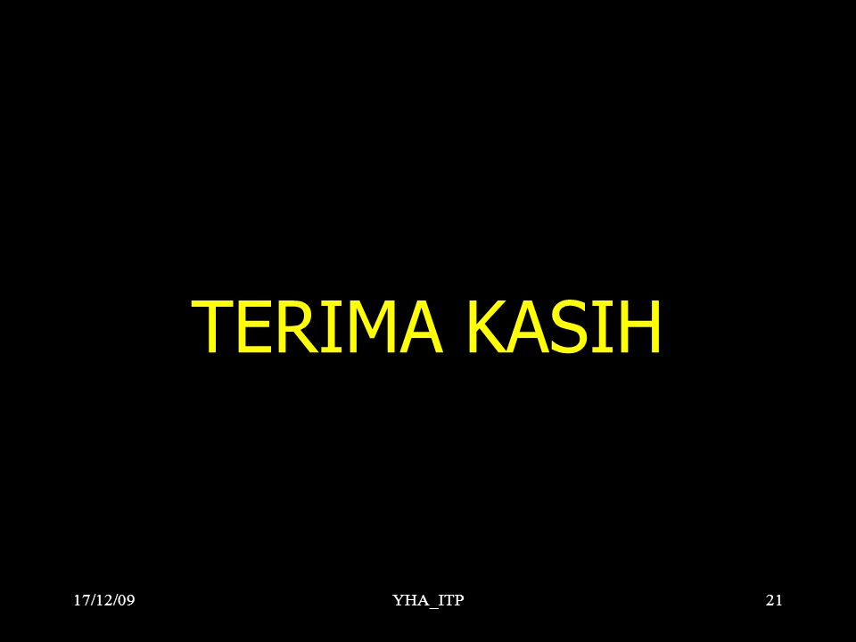 TERIMA KASIH 17/12/09YHA_ITP21