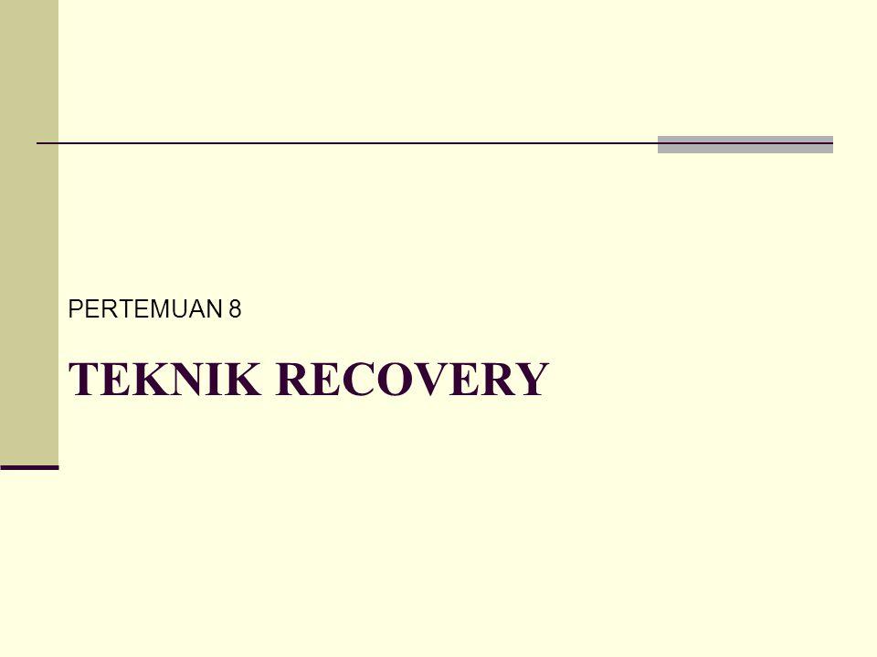 TEKNIK RECOVERY PERTEMUAN 8