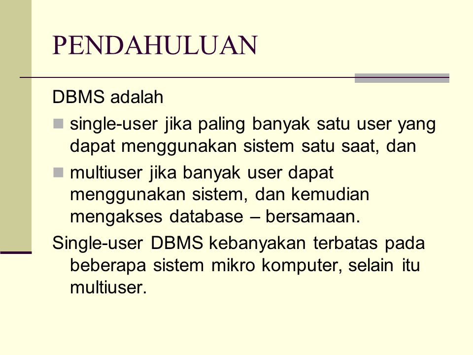PENDAHULUAN DBMS adalah single-user jika paling banyak satu user yang dapat menggunakan sistem satu saat, dan multiuser jika banyak user dapat menggun