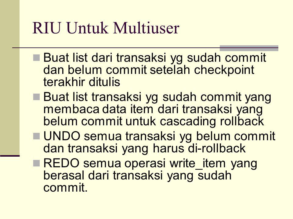 RIU Untuk Multiuser Buat list dari transaksi yg sudah commit dan belum commit setelah checkpoint terakhir ditulis Buat list transaksi yg sudah commit