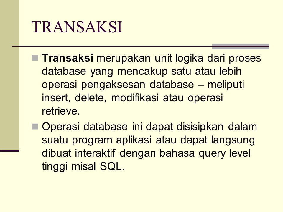 TRANSAKSI Satu cara untuk menspesifikasikan batasan transaksi adalah dengan membuat statemen begin transaction dan end transaction dalam program aplikasi; Pada kasus ini semua operasi yang mengakses database di antara statemen begin-end dianggap sebagai sebuah transaksi.