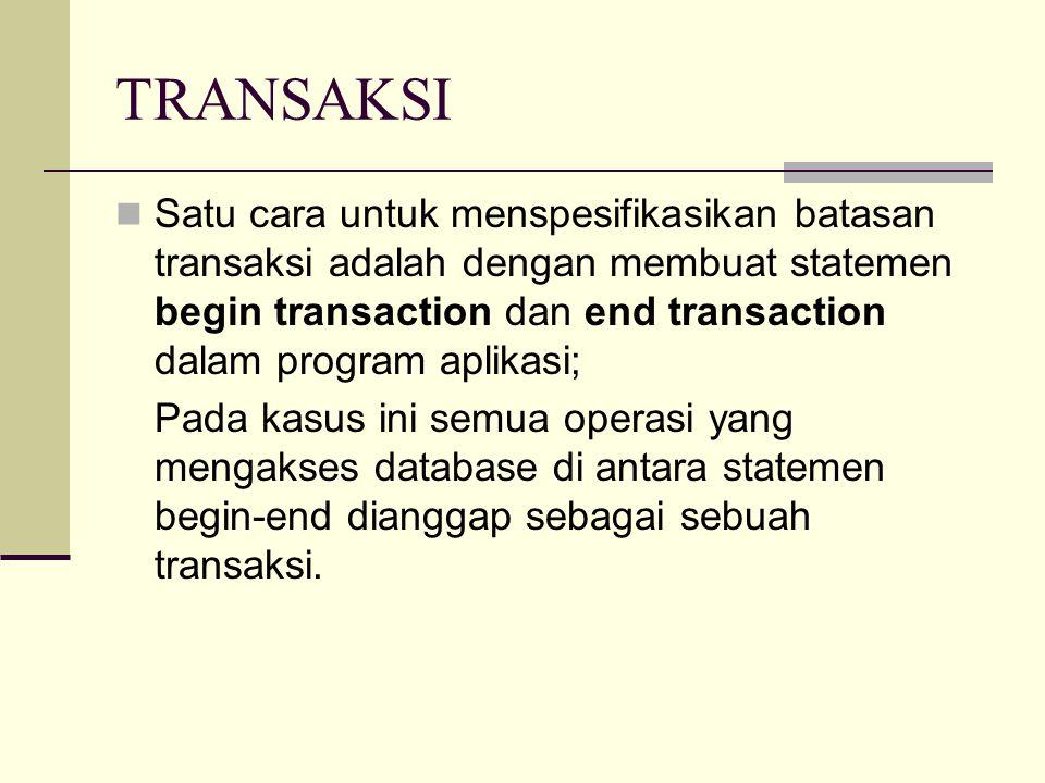 TRANSAKSI Satu cara untuk menspesifikasikan batasan transaksi adalah dengan membuat statemen begin transaction dan end transaction dalam program aplik