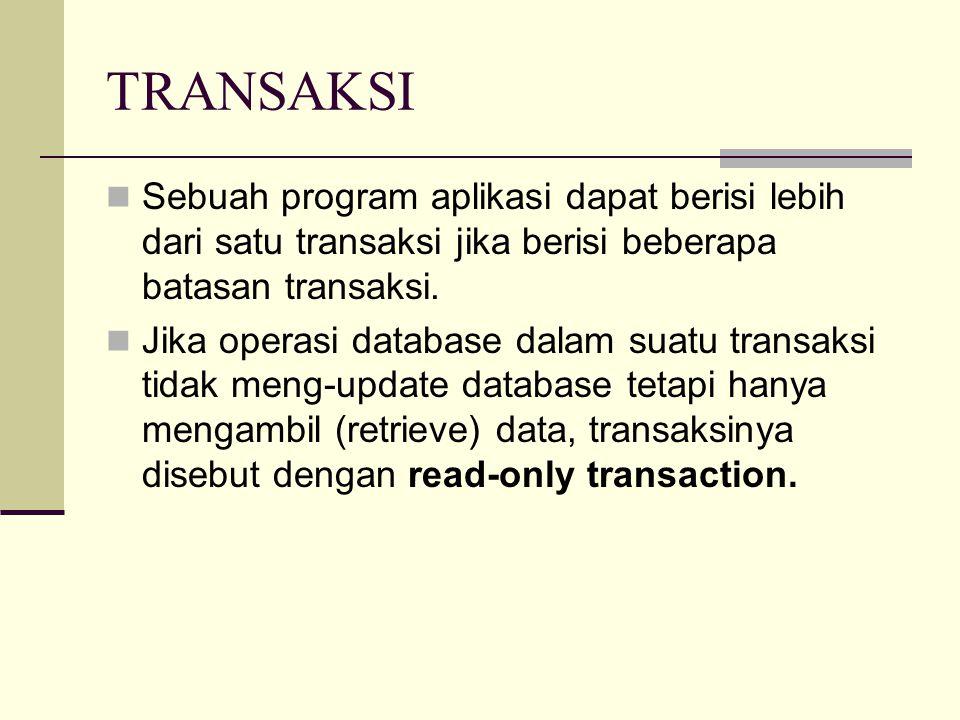 TRANSAKSI Sebuah program aplikasi dapat berisi lebih dari satu transaksi jika berisi beberapa batasan transaksi. Jika operasi database dalam suatu tra