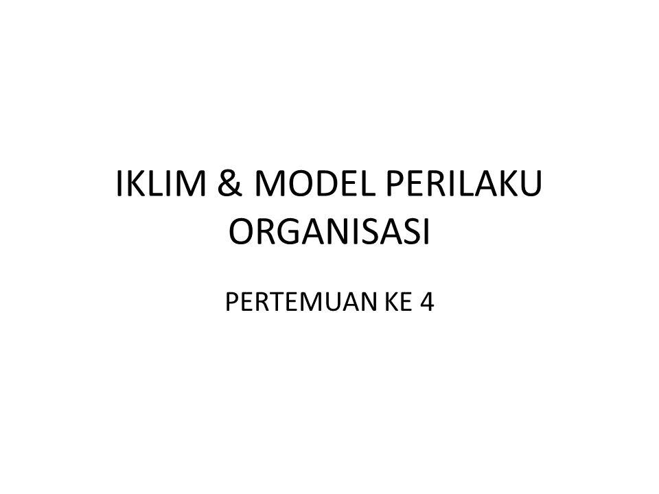 IKLIM & MODEL PERILAKU ORGANISASI PERTEMUAN KE 4