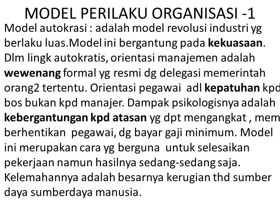 MODEL PERILAKU ORGANISASI -1 Model autokrasi : adalah model revolusi industri yg berlaku luas.Model ini bergantung pada kekuasaan. Dlm lingk autokrati