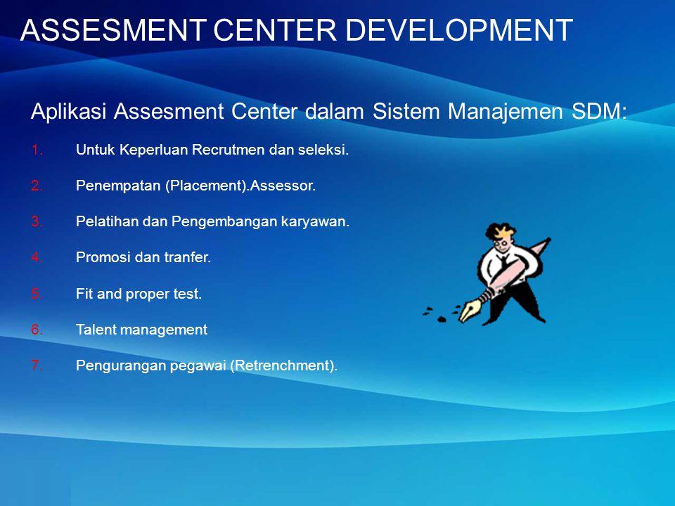 Aplikasi Assesment Center dalam Sistem Manajemen SDM: 1.Untuk Keperluan Recrutmen dan seleksi.