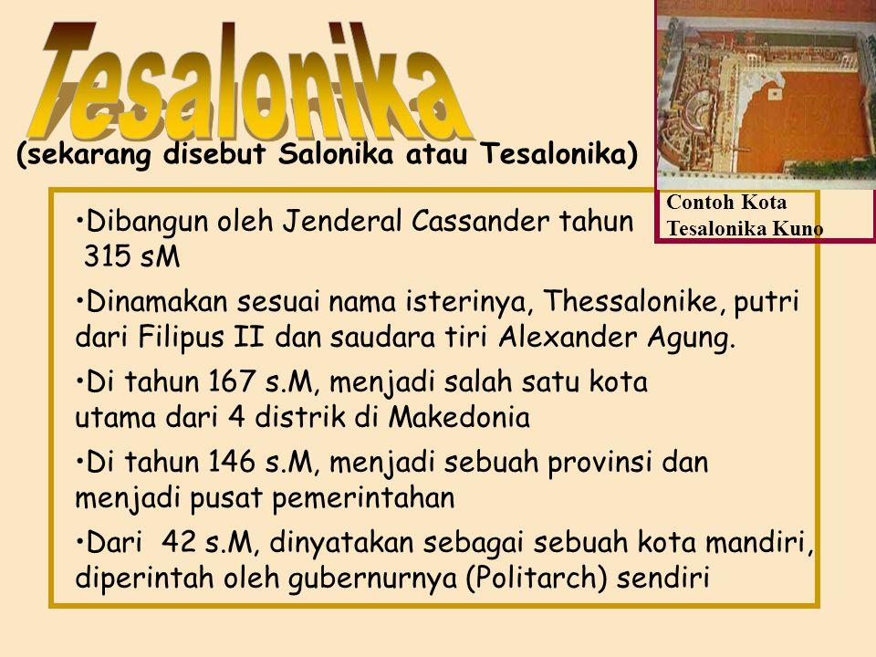 (sekarang disebut Salonika atau Tesalonika) Dibangun oleh Jenderal Cassander tahun 315 sM Dinamakan sesuai nama isterinya, Thessalonike, putri dari Filipus II dan saudara tiri Alexander Agung.