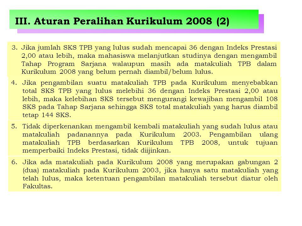 III. Aturan Peralihan Kurikulum 2008 (2) 3.Jika jumlah SKS TPB yang lulus sudah mencapai 36 dengan Indeks Prestasi 2,00 atau lebih, maka mahasiswa mel