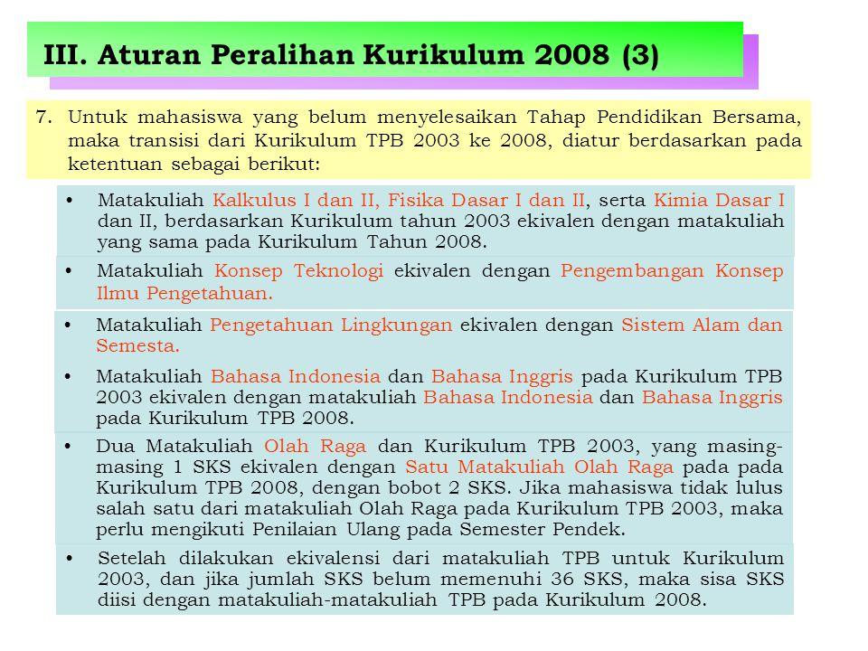 III. Aturan Peralihan Kurikulum 2008 (3) 7.Untuk mahasiswa yang belum menyelesaikan Tahap Pendidikan Bersama, maka transisi dari Kurikulum TPB 2003 ke