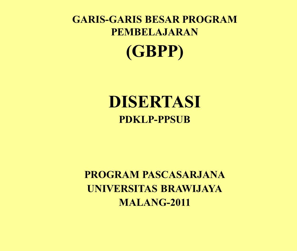 GARIS-GARIS BESAR PROGRAM PEMBELAJARAN (GBPP) DISERTASI PDKLP-PPSUB PROGRAM PASCASARJANA UNIVERSITAS BRAWIJAYA MALANG-2011