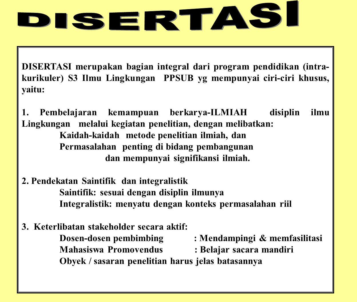 DISERTASI merupakan bagian integral dari program pendidikan (intra- kurikuler) S3 Ilmu Lingkungan PPSUB yg mempunyai ciri-ciri khusus, yaitu: 1. Pembe