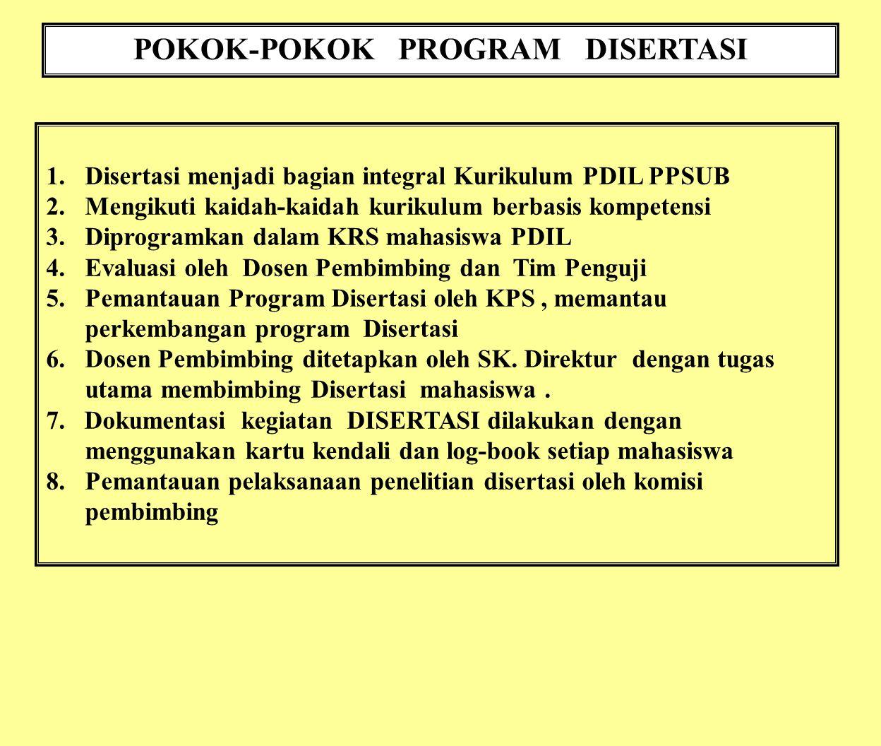 POKOK-POKOK PROGRAM DISERTASI 1. Disertasi menjadi bagian integral Kurikulum PDIL PPSUB 2. Mengikuti kaidah-kaidah kurikulum berbasis kompetensi 3. Di