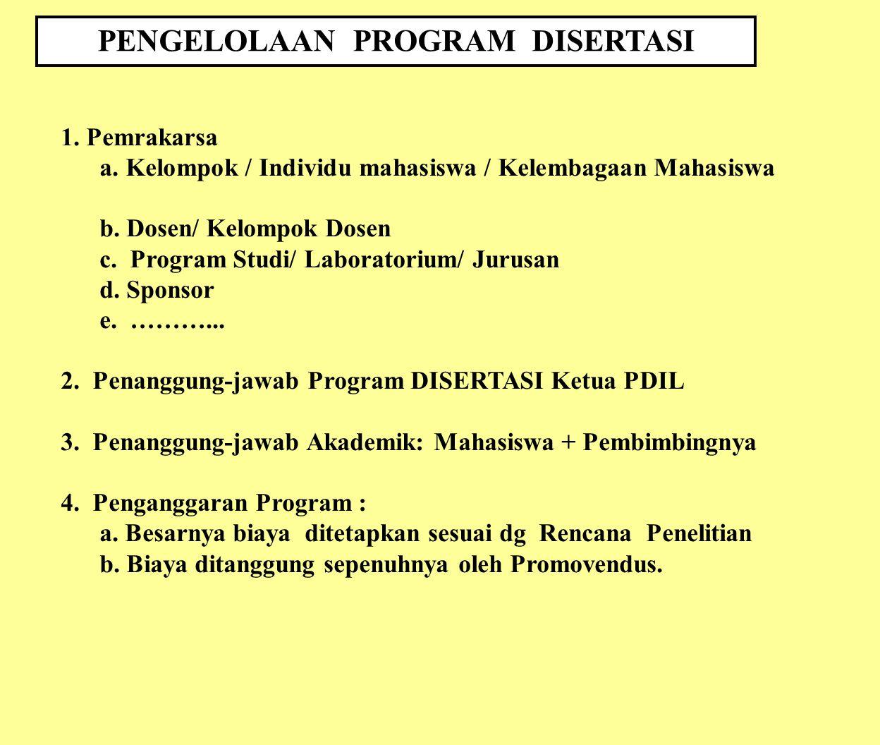 PENGELOLAAN PROGRAM DISERTASI 1. Pemrakarsa a. Kelompok / Individu mahasiswa / Kelembagaan Mahasiswa b. Dosen/ Kelompok Dosen c. Program Studi/ Labora