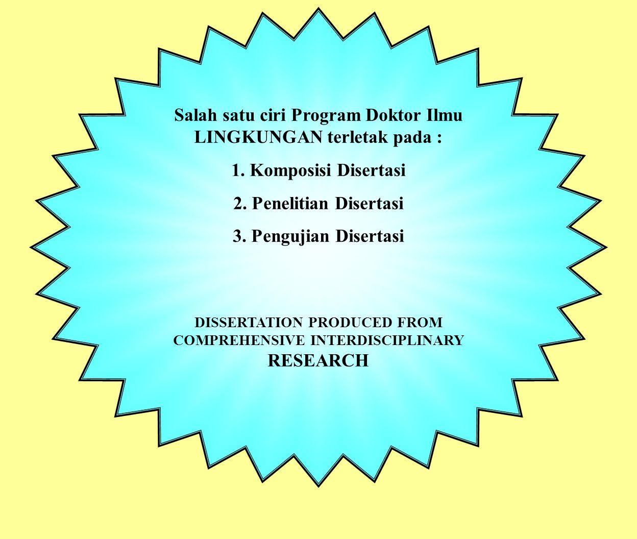 Salah satu ciri Program Doktor Ilmu LINGKUNGAN terletak pada : 1. Komposisi Disertasi 2. Penelitian Disertasi 3. Pengujian Disertasi DISSERTATION PROD