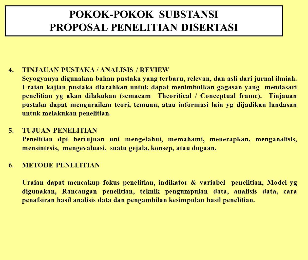 POKOK-POKOK SUBSTANSI PROPOSAL PENELITIAN DISERTASI 4.TINJAUAN PUSTAKA / ANALISIS / REVIEW Seyogyanya digunakan bahan pustaka yang terbaru, relevan, d