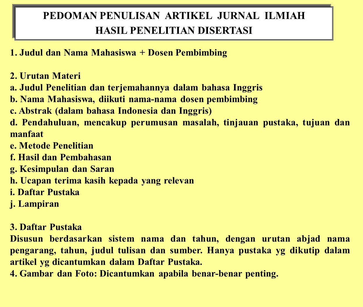 PEDOMAN PENULISAN ARTIKEL JURNAL ILMIAH HASIL PENELITIAN DISERTASI PEDOMAN PENULISAN ARTIKEL JURNAL ILMIAH HASIL PENELITIAN DISERTASI 1. Judul dan Nam