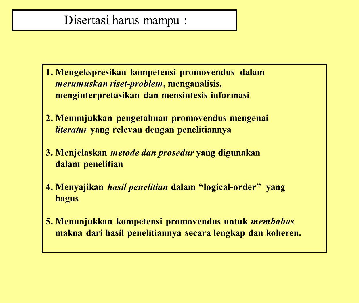Disertasi harus mampu : 1. Mengekspresikan kompetensi promovendus dalam merumuskan riset-problem merumuskan riset-problem, menganalisis, menginterpret