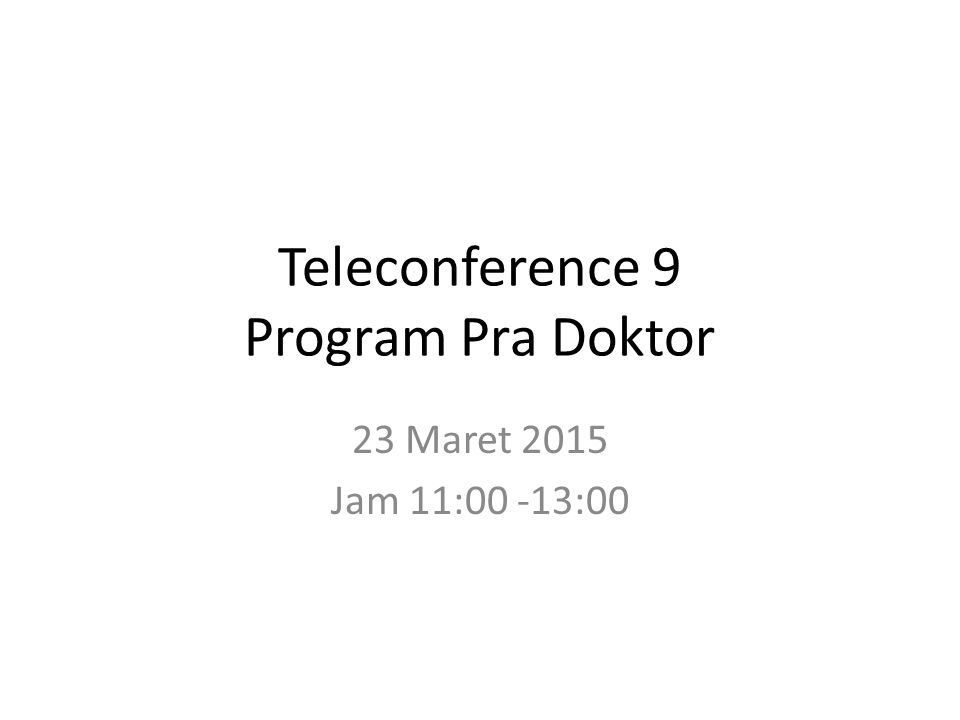 Teleconference 9 Program Pra Doktor 23 Maret 2015 Jam 11:00 -13:00