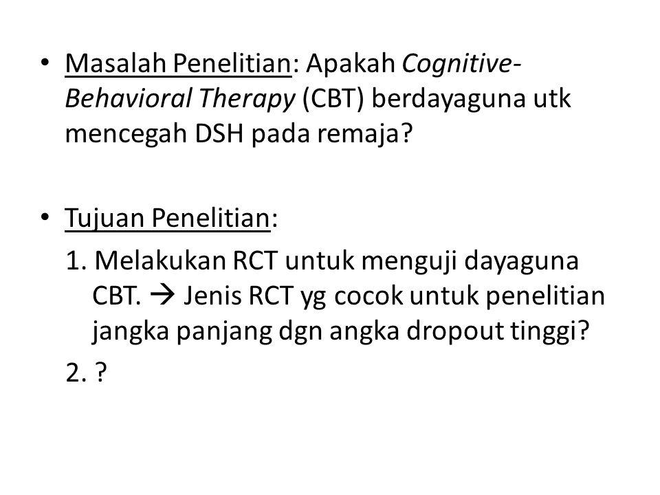 Masalah Penelitian: Apakah Cognitive- Behavioral Therapy (CBT) berdayaguna utk mencegah DSH pada remaja.