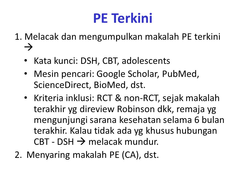 PE Terkini 1. Melacak dan mengumpulkan makalah PE terkini  Kata kunci: DSH, CBT, adolescents Mesin pencari: Google Scholar, PubMed, ScienceDirect, Bi