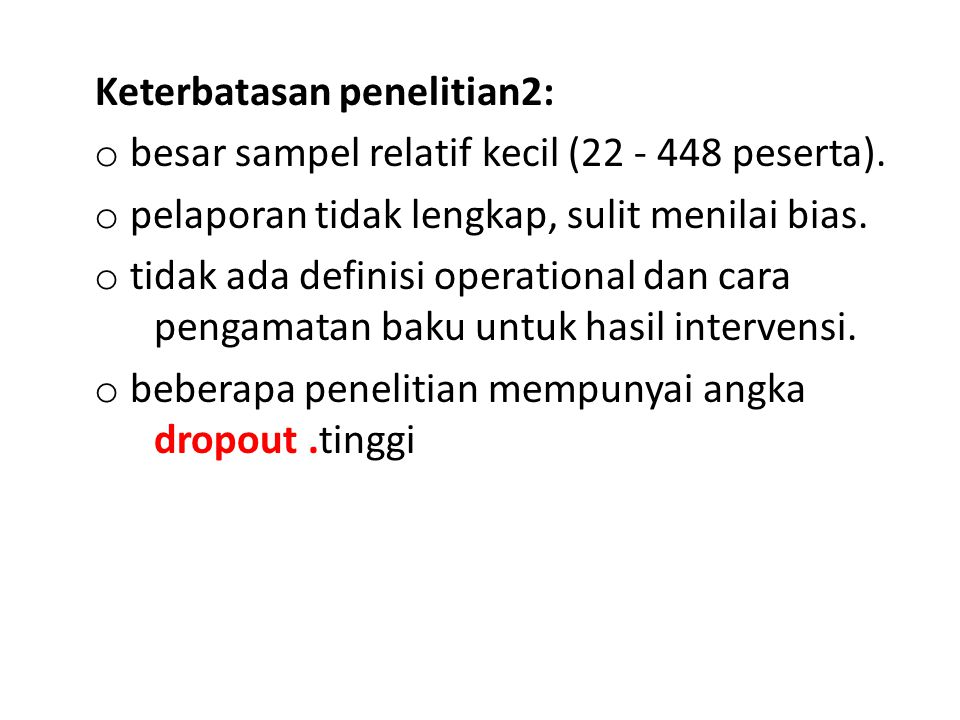 Keterbatasan penelitian2: o besar sampel relatif kecil (22 - 448 peserta).
