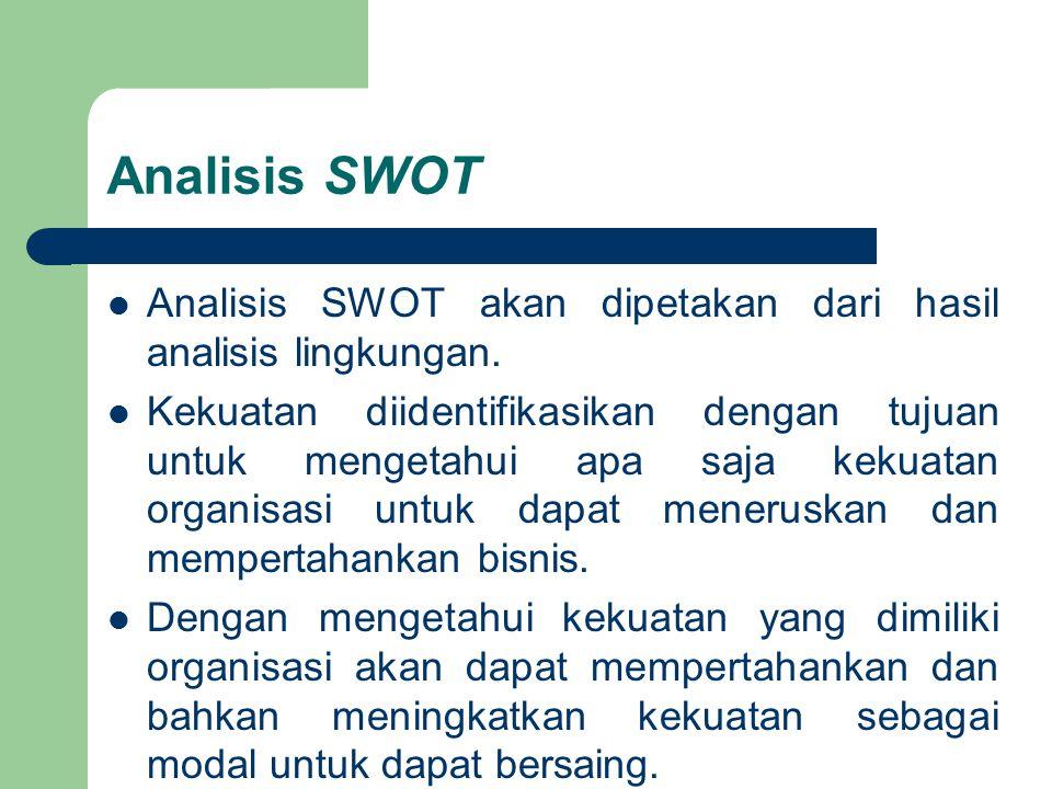Analisis SWOT Analisis SWOT akan dipetakan dari hasil analisis lingkungan. Kekuatan diidentifikasikan dengan tujuan untuk mengetahui apa saja kekuatan