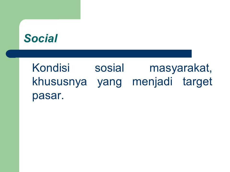 Social Kondisi sosial masyarakat, khususnya yang menjadi target pasar.