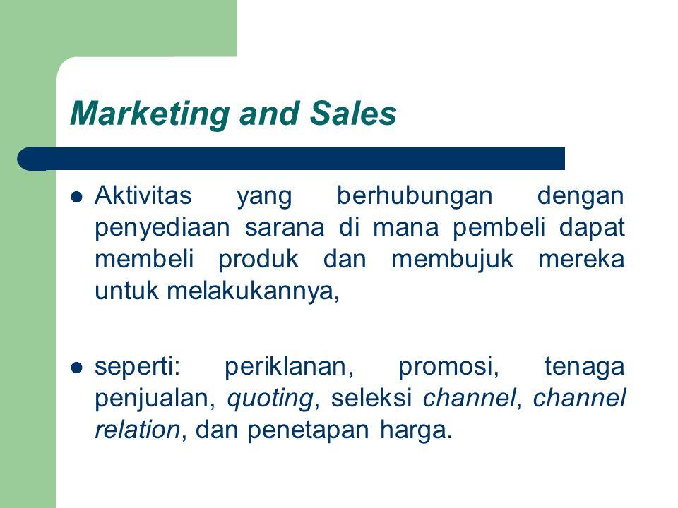 Marketing and Sales Aktivitas yang berhubungan dengan penyediaan sarana di mana pembeli dapat membeli produk dan membujuk mereka untuk melakukannya, s