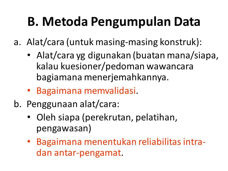 B. Metoda Pengumpulan Data a.Alat/cara (untuk masing-masing konstruk): Alat/cara yg digunakan (buatan mana/siapa, kalau kuesioner/pedoman wawancara ba