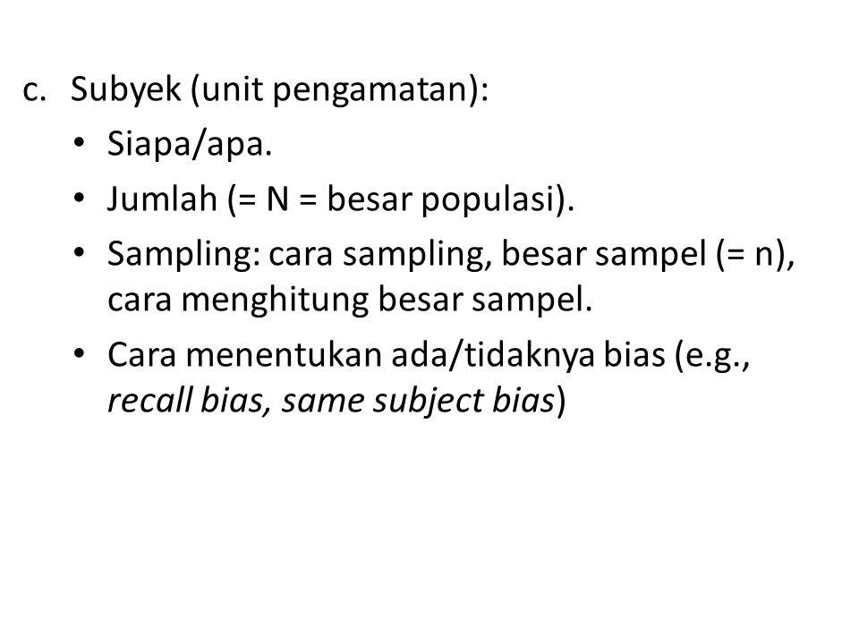 c.Subyek (unit pengamatan): Siapa/apa. Jumlah (= N = besar populasi).