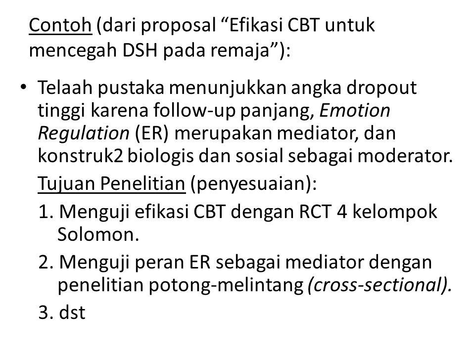 Contoh (dari proposal Efikasi CBT untuk mencegah DSH pada remaja ): Telaah pustaka menunjukkan angka dropout tinggi karena follow-up panjang, Emotion Regulation (ER) merupakan mediator, dan konstruk2 biologis dan sosial sebagai moderator.