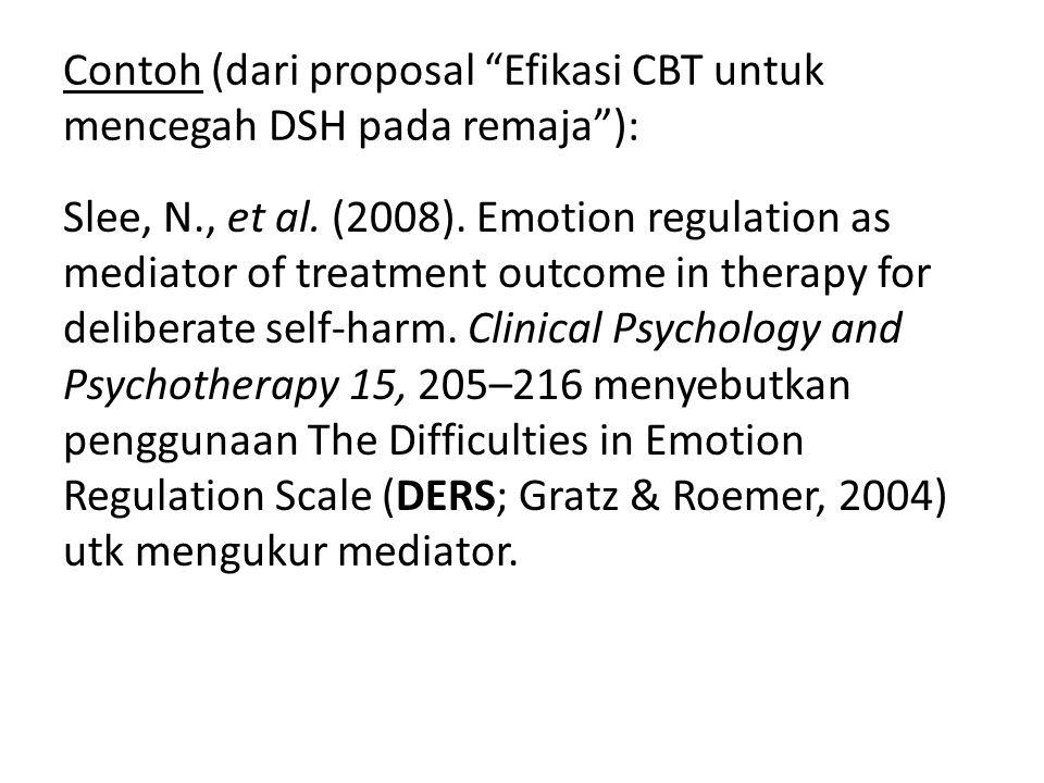 Contoh (dari proposal Efikasi CBT untuk mencegah DSH pada remaja ): Slee, N., et al.