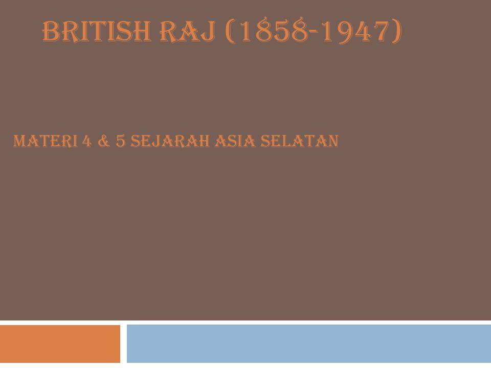 BRITISH RAJ (1858-1947) Materi 4 & 5 Sejarah Asia Selatan