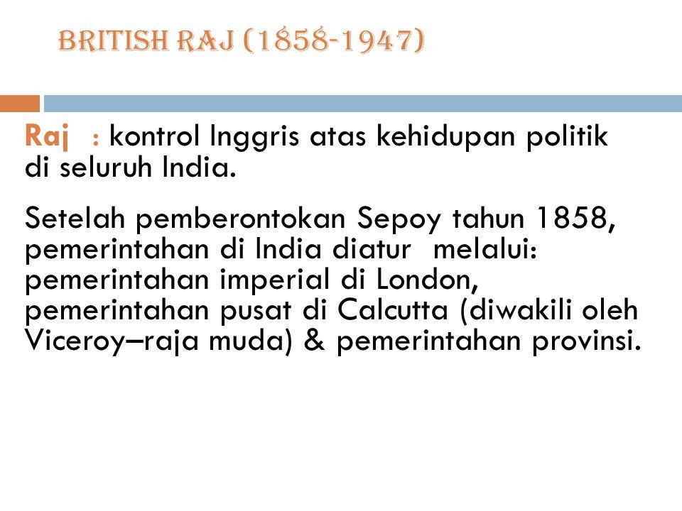 British Raj (1858-1947) Raj: kontrol Inggris atas kehidupan politik di seluruh India.