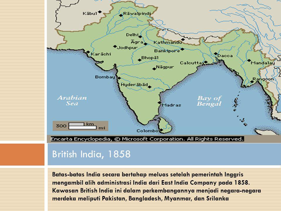 British Raj (1858-1947) Raj: kontrol Inggris atas kehidupan politik di seluruh India. Setelah pemberontokan Sepoy tahun 1858, pemerintahan di India di