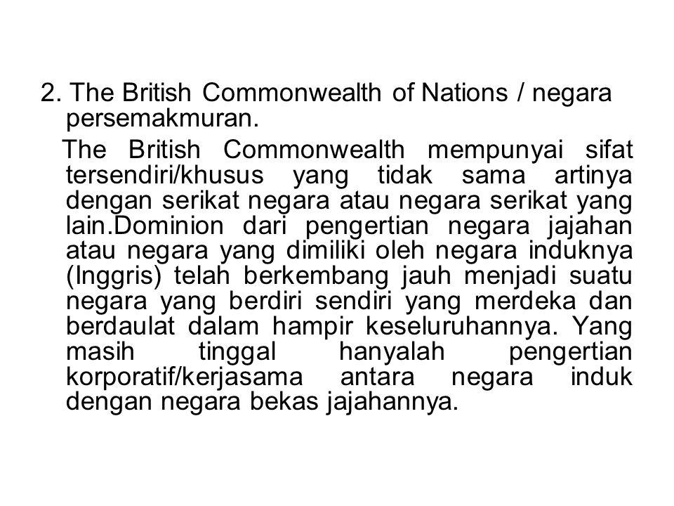2.The British Commonwealth of Nations / negara persemakmuran.
