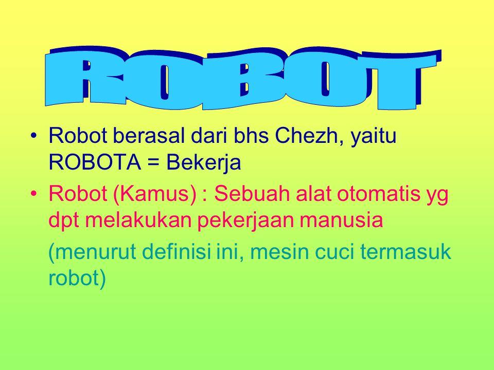 Robot berasal dari bhs Chezh, yaitu ROBOTA = Bekerja Robot (Kamus) : Sebuah alat otomatis yg dpt melakukan pekerjaan manusia (menurut definisi ini, mesin cuci termasuk robot)