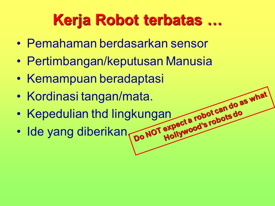 Kerja Robot terbatas … Pemahaman berdasarkan sensor Pertimbangan/keputusan Manusia Kemampuan beradaptasi Kordinasi tangan/mata.