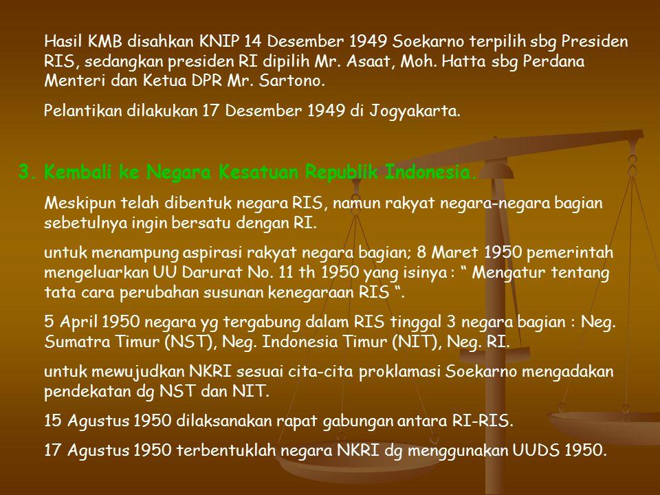 2. Terbentuknya Republik Indonesia Serikat (RIS). KMB dilaksanakan di Den Haag (Belanda) 23 Agustus – 2 November 1949. Delegasi Indonesia :Drs. Moh. H