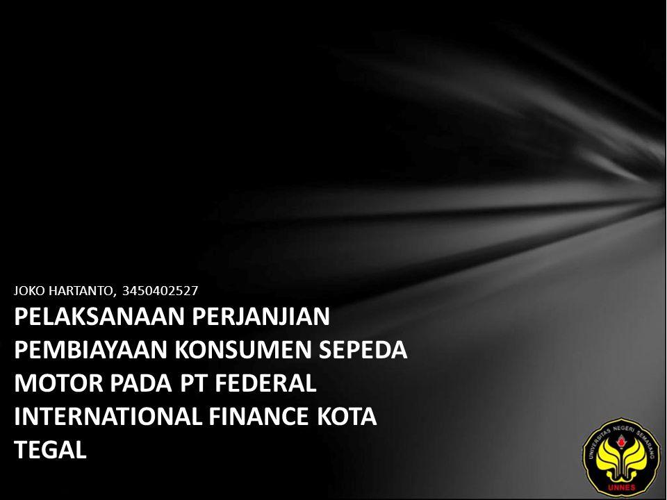 JOKO HARTANTO, 3450402527 PELAKSANAAN PERJANJIAN PEMBIAYAAN KONSUMEN SEPEDA MOTOR PADA PT FEDERAL INTERNATIONAL FINANCE KOTA TEGAL