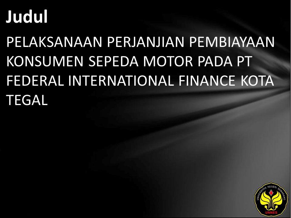 Judul PELAKSANAAN PERJANJIAN PEMBIAYAAN KONSUMEN SEPEDA MOTOR PADA PT FEDERAL INTERNATIONAL FINANCE KOTA TEGAL