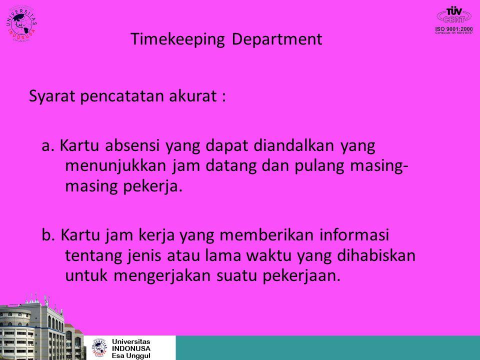 Timekeeping Department Syarat pencatatan akurat : a. Kartu absensi yang dapat diandalkan yang menunjukkan jam datang dan pulang masing- masing pekerja