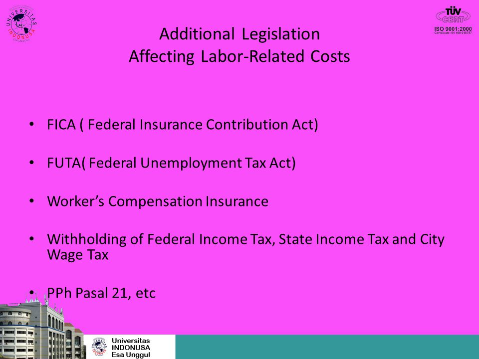 Additional Legislation Affecting Labor-Related Costs FICA ( Federal Insurance Contribution Act) FUTA( Federal Unemployment Tax Act) Worker's Compensat
