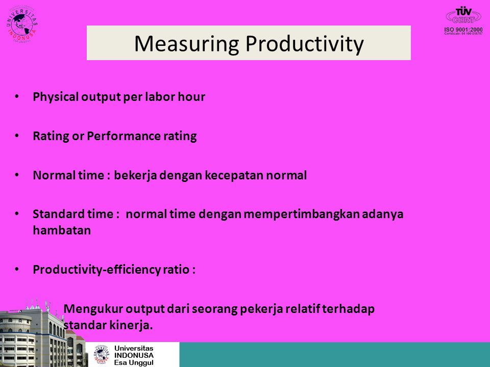 Measuring Productivity Physical output per labor hour Rating or Performance rating Normal time : bekerja dengan kecepatan normal Standard time : norma