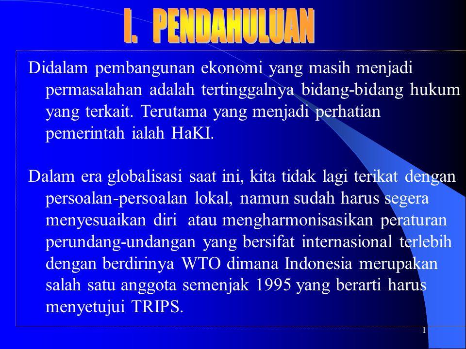 2 Sebagai upaya untuk mengantisipasi permasalahan dibidang HaKI dalam rangka perdagangan bebas pada tanggal 7 Mei 1997 Pemerintah telah meratifikasi 5 (lima) konvensi Internasional.
