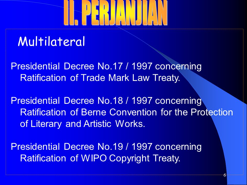 6 Multilateral Presidential Decree No.17 / 1997 concerning Ratification of Trade Mark Law Treaty.