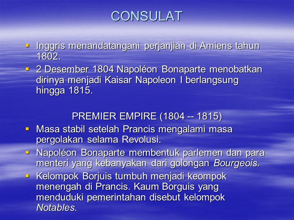 CONSULAT  Inggris menandatangani perjanjian di Amiens tahun 1802.  2 Desember 1804 Napoléon Bonaparte menobatkan dirinya menjadi Kaisar Napoleon I b